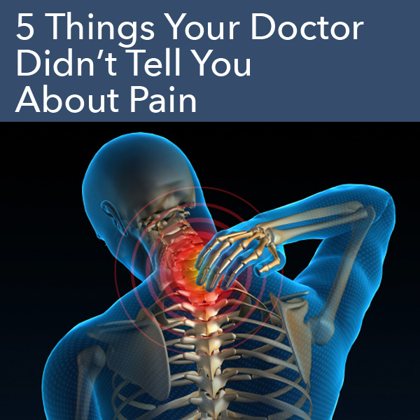 5 things your doctor didn't tell you about pain