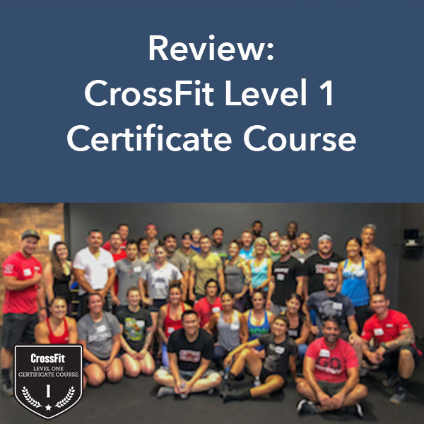 My Experience: The CrossFit Level 1 Certificate Course - Full Body ...